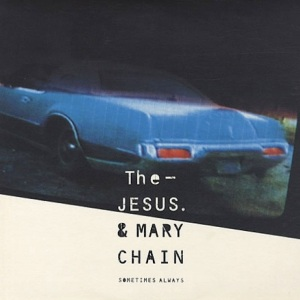The-Jesus-And-Mary-Chain-Sometimes-Always